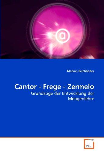 Cantor - Frege - Zermelo: Grundzüge der Entwicklung der Mengenlehre