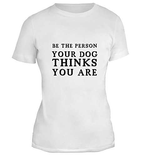 Mesdames T-Shirt avec Be The Person Your Dog Thinks You Are Phrase imprimé. Blanc