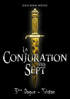 La Conjuration des Sept: 3ème Dague : Tristan (Présages t. 1) par [Meric, Guilhem]