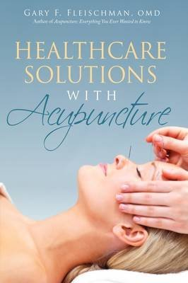 [Healthcare Solutions with Acupuncture] (By: Gary F Fleischman Omd) [published: June, 2009]