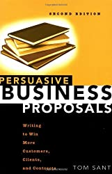 Persuasive Business Proposals: Writing to Win More Customers, Clients and Contracts: Written by Tom Sant, 2004 Edition, (2nd Revised edition) Publisher: Amacom [Paperback]