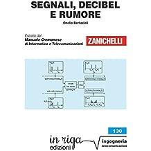Segnali, decibel e rumore: Coedizione Zanichelli - in riga (in riga ingegneria Vol. 130) (Italian Edition)