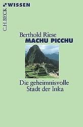 Machu Picchu: Die geheimnisvolle Stadt der Inka (Beck'sche Reihe)