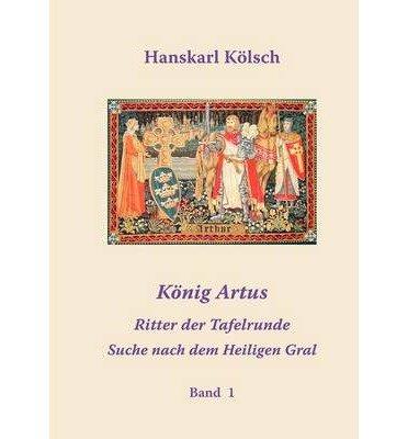 [ K NIG ARTUS - MERLIN - DIE RITTER DER TAFELRUNDE - DIE SUCHE NACH DEM HEILIGEN GRAL (GERMAN) ] BY K Lsch, Hanskarl ( Author ) [ 2010 ] Paperback (Die Suche Nach Merlin)