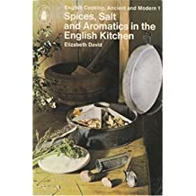 Spices, Salt and Aromatics in the English Kitchen (English cooking, ancient and modern Vol1)