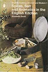 SPICES, SALTS AND AROMATICS IN THE ENGLISH KITCHEN ( ANCIENT AND MODERN ENGLISH COOKING: VOL.1 )