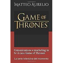 Comunicazione e marketing in tv: il caso Game of Thrones: La serie televisiva del momento