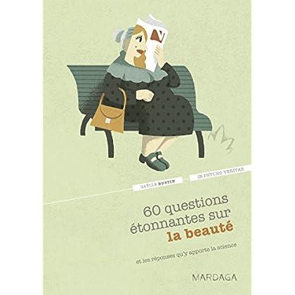 60 questions étonnantes sur la beauté et les réponses qu'y apporte la science: Un question-réponse sérieusement drôle pour déjouer les clichés ! (In psycho veritas t. 5)