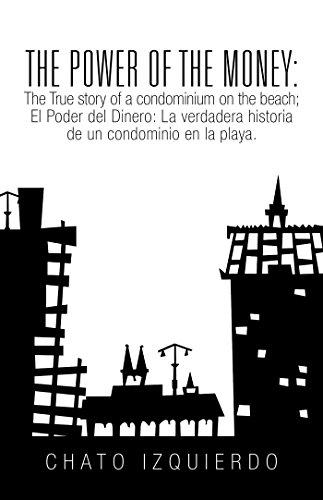 The Power of Money: the True Story of a Condominium on the Beach/El Poder Del Dinero: La Verdadera Historia De Un Condominio En La Playa. por Chato Izquierdo