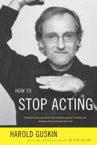 How to Stop Acting: A Renown Acting Coach Shares His Revolutionary Approach to Landing Roles, Developing Them and Keeping them Alive (English Edition)