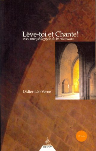 Lève-toi et Chante ! Vers une pédagogie de la résonnance (CD audio inclus)