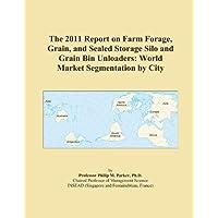 The 2011 Report on Farm Forage, Grain, and Sealed Storage Silo and Grain Bin Unloaders: World Market Segmentation by City