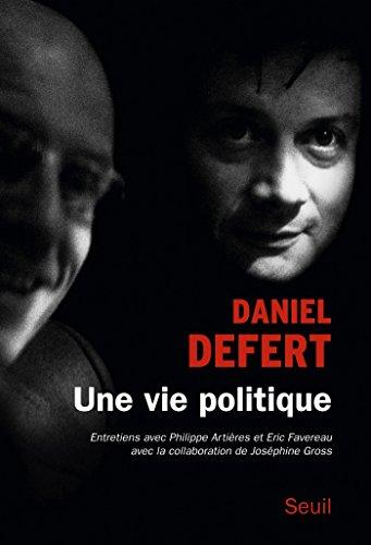 Une vie politique. Entretiens avec Philippe Artires et ric Favereau: Entretiens avec Philippe Artires et ric Favereau