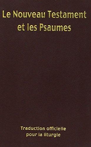 Nouveau testament et psaumes - traduction officielle pour la liturgie par Trad. Officielle