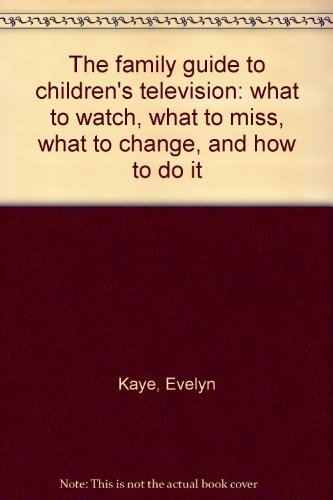 Preisvergleich Produktbild The family guide to children's television: what to watch,  what to miss,  what to change,  and how to do it