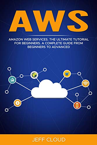 AWS: Amazon Web Services. The Ultimate Tutorial For Beginners. A Complete Guide From Beginners To Advanced (English Edition)