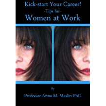 Kick-start Your Career, Tips for Women at Work (English Edition)