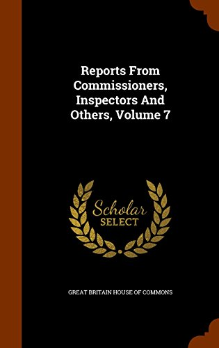 Reports From Commissioners, Inspectors And Others, Volume 7