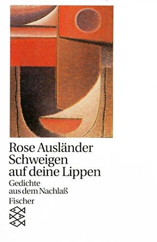 Schweigen auf deine Lippen: Späte Gedichte aus dem Nachlaß (Rose Ausländer, Gesamtwerk in Einzelbänden (Taschenbuchausgabe))