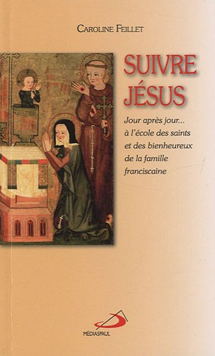 Suivre Jsus : Jour aprs jour...  l'cole des saints et des bienheureux de la famille franciscaine