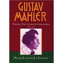 Gustav Mahler: Volume 2. Vienna: The Years of Challenge (1897-1904): Vienna: The Years of Challenge (1897-1904) Vol 2 (de La Grange: Mahler 4 volumes)