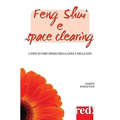 Feng Shui E Space Clearing: L'arte Di Fare Spazio Nella Casa E Nella Vita (Equ)