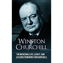 Winston Churchill: The incredible life, legacy, and lessons from Winston Churchill! (English Edition)