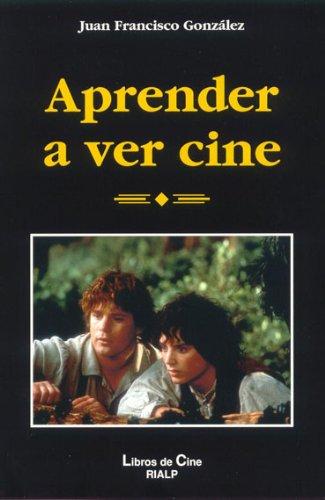 Aprender A Ver Cine por Juan Francisco González Subirá