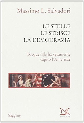 Le stelle, le strisce, la democrazia. Tocqueville ha veramente capito l'America?
