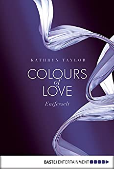 Colours of Love - Entfesselt: . Roman (German Edition) by [Taylor, Kathryn]