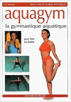 Aquagym : La gymnastique aquatique de M Messina,Marco Giberti (Photographies),Nelly Turrini (Traduction) ( 28 mai 2003 )