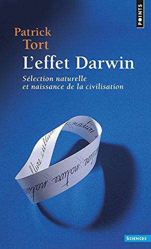 L'effet Darwin : sélection naturelle et naissance de la civilisation / Patrick Tort.- Paris : Éditions Points , DL 2017, cop. 2008