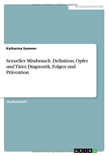 Sexueller Missbrauch. Definition, Opfer und Täter, Diagnostik, Folgen und Prävention