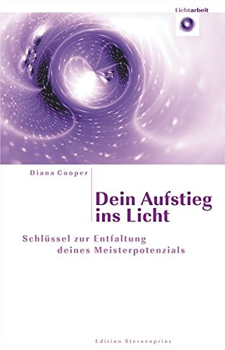 Dein Aufstieg ins Licht: Schlüssel zur Entfaltung deines Meisterpotenzials (Edition Sternenprinz)