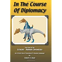 In The Course Of Diplomacy: Part One Of The Ic'nichi-Human Chronicles: Volume 1 by Robert A Boyd (2011-09-03)
