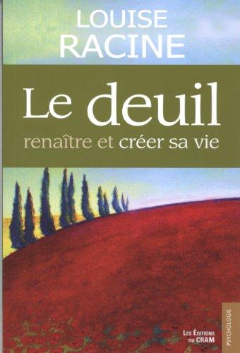 Le deuil - Renaître et créer sa vie par Louise Racine