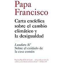 Carta enciclica sobre el cambio climatico y la desigualdad: Laudato Si': Sobre el cuidado de la casa comun