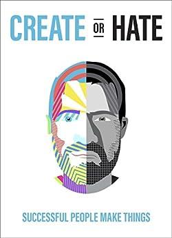 Create Or Hate: Successful People Make Things (English Edition) par [Norris, Dan]