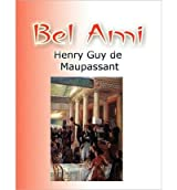 Bel Ami Maupassant, Henry Guy ( Author ) Mar-30-2010 Paperback