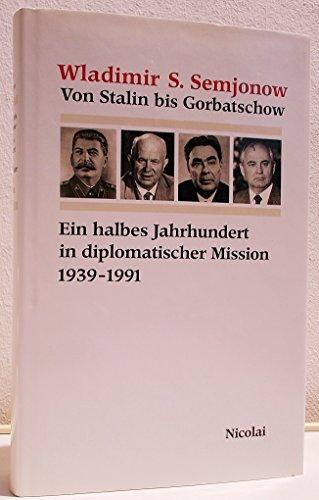 Von Stalin bis Gorbatschow - Ein halbes Jahrhundert in diplomatischer Mission 1939-1991