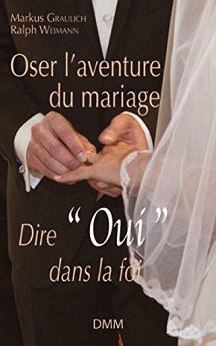 Oser l'aventure du mariage : Dire « oui » dans la foi