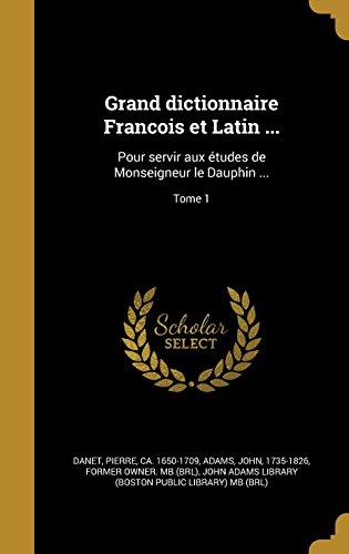 Grand Dictionnaire Francois Et Latin ...: Pour Servir Aux Etudes de Monseigneur Le Dauphin ...; Tome 1