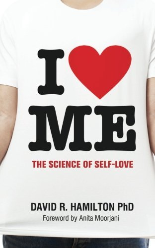 I Heart Me: The Science of Self-Love by David R. Hamilton Ph.D. (2015-02-13)