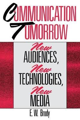 [Communication Tomorrow: New Audiences, New Technologies, New Media] (By: E. W. Brody) [published: March, 1990]