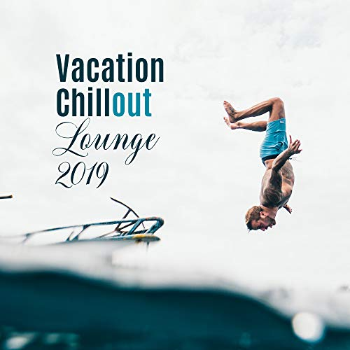 Vacation Chillout Lounge 2019: C...