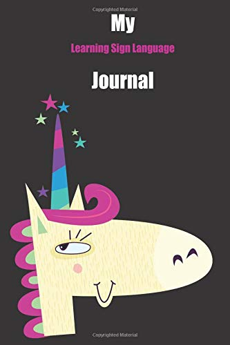 My Learning Sign Language Journal: With A Cute Unicorn, Blank Lined Notebook Journal Gift Idea With Black Background Cover