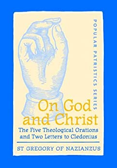 On God and Christ: The Five Theological Orations and Two Letters to Cledonius (Popular Patristics Series Book 23) (English Edition) von [St Gregory of Nazianzus]
