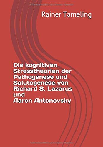 Die kognitiven Stresstheorien der Pathogenese und Salutogenese von Richard S. Lazarus und Aaron Antonovsky