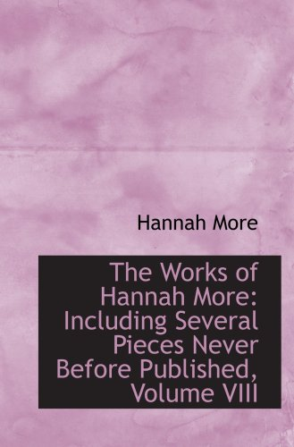 The Works of Hannah More: Including Several Pieces Never Before Published, Volume VIII