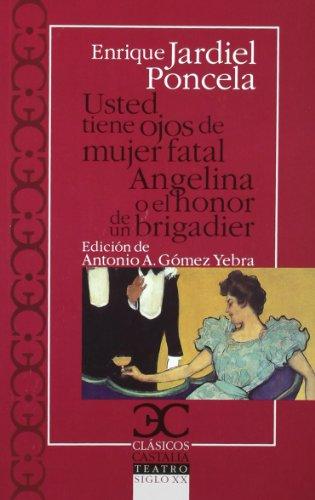 Usted tiene ojos de mujer fatal. Angelina o el honor de un brigadier (Clasicos Castalia) por Enrique Jardiel Poncela